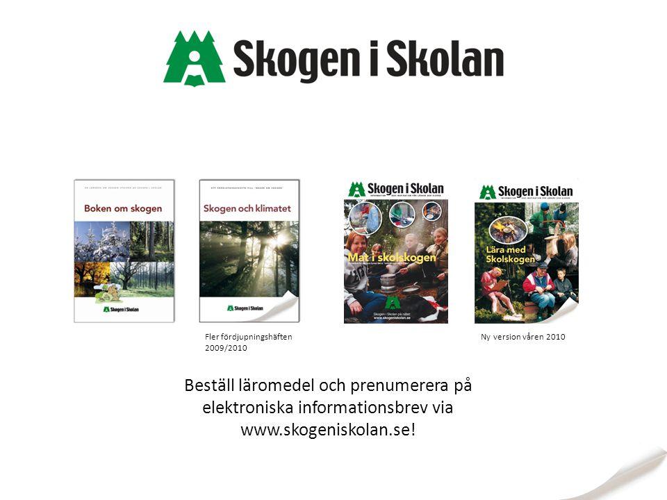 Beställ läromedel och prenumerera på elektroniska informationsbrev via www.skogeniskolan.se! Ny version våren 2010Fler fördjupningshäften 2009/2010