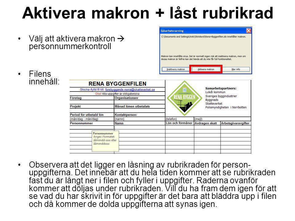 Aktivera makron + låst rubrikrad Välj att aktivera makron  personnummerkontroll Filens innehåll: Observera att det ligger en låsning av rubrikraden f