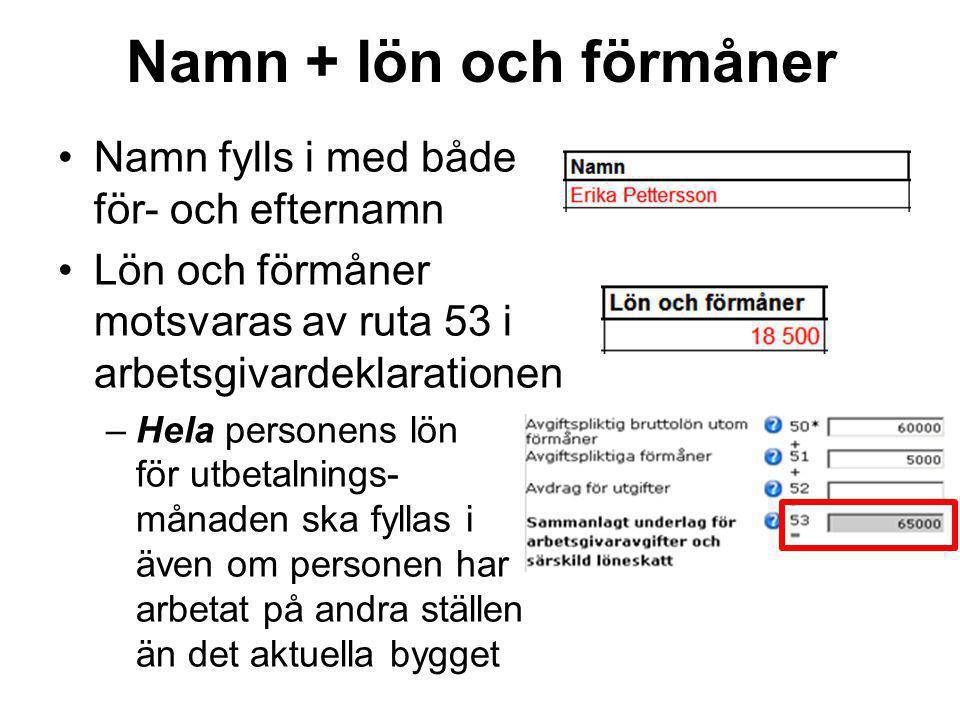 Namn + lön och förmåner Namn fylls i med både för- och efternamn Lön och förmåner motsvaras av ruta 53 i arbetsgivardeklarationen –Hela personens lön