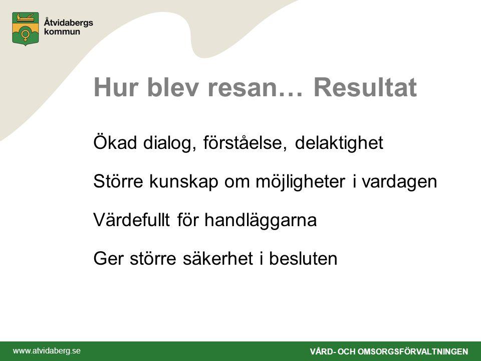 www.atvidaberg.se VÅRD- OCH OMSORGSFÖRVALTNINGEN Hur blev resan… Resultat Ökad dialog, förståelse, delaktighet Större kunskap om möjligheter i vardagen Värdefullt för handläggarna Ger större säkerhet i besluten