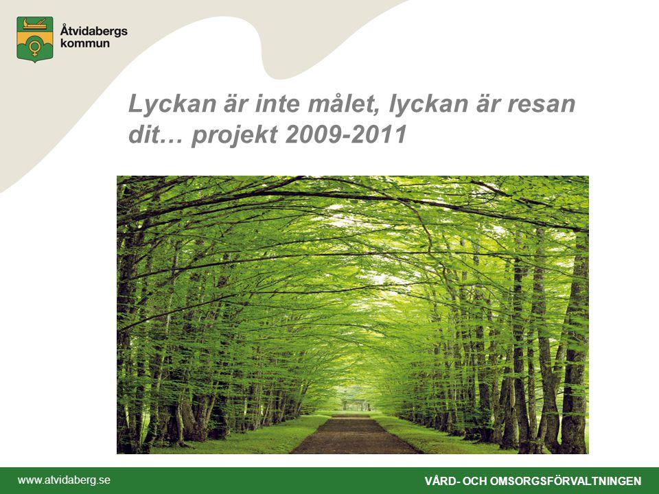 www.atvidaberg.se VÅRD- OCH OMSORGSFÖRVALTNINGEN Lyckan är inte målet, lyckan är resan dit… projekt 2009-2011
