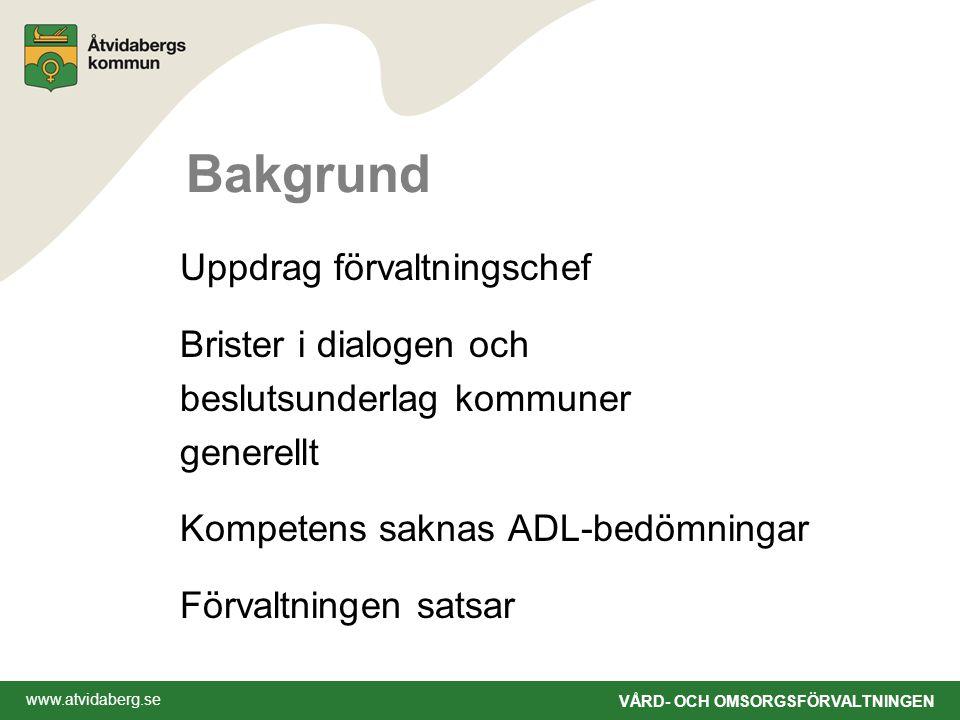 www.atvidaberg.se VÅRD- OCH OMSORGSFÖRVALTNINGEN Bakgrund Uppdrag förvaltningschef Brister i dialogen och beslutsunderlag kommuner generellt Kompetens saknas ADL-bedömningar Förvaltningen satsar