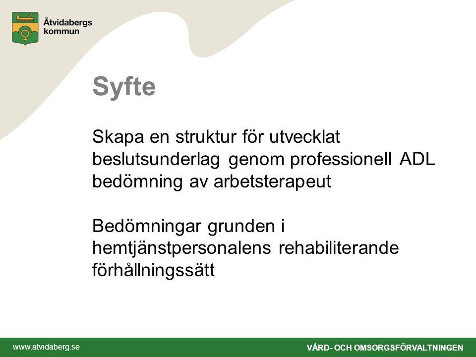 www.atvidaberg.se VÅRD- OCH OMSORGSFÖRVALTNINGEN Syfte Skapa en struktur för utvecklat beslutsunderlag genom professionell ADL bedömning av arbetsterapeut Bedömningar grunden i hemtjänstpersonalens rehabiliterande förhållningssätt