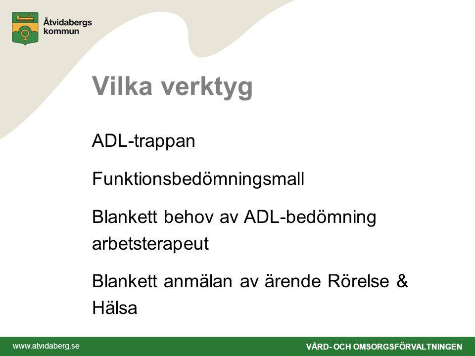 www.atvidaberg.se VÅRD- OCH OMSORGSFÖRVALTNINGEN Vilka verktyg ADL-trappan Funktionsbedömningsmall Blankett behov av ADL-bedömning arbetsterapeut Blankett anmälan av ärende Rörelse & Hälsa
