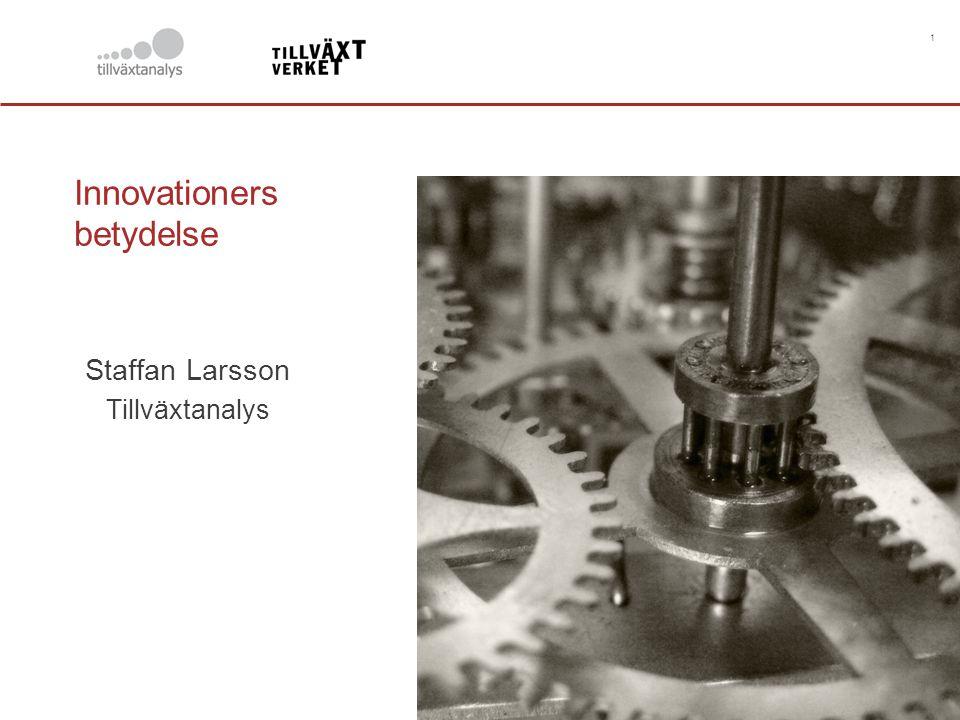 1 Innovationers betydelse Staffan Larsson Tillväxtanalys