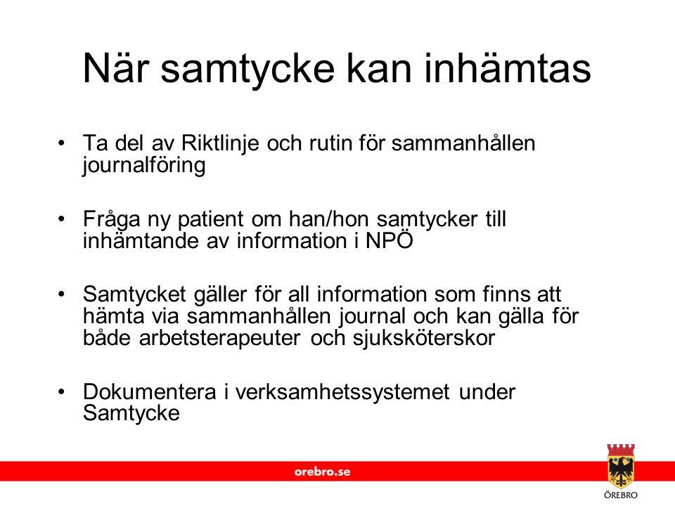 www.orebro.se När samtycke kan inhämtas Ta del av Riktlinje och rutin för sammanhållen journalföring Fråga ny patient om han/hon samtycker till inhämt