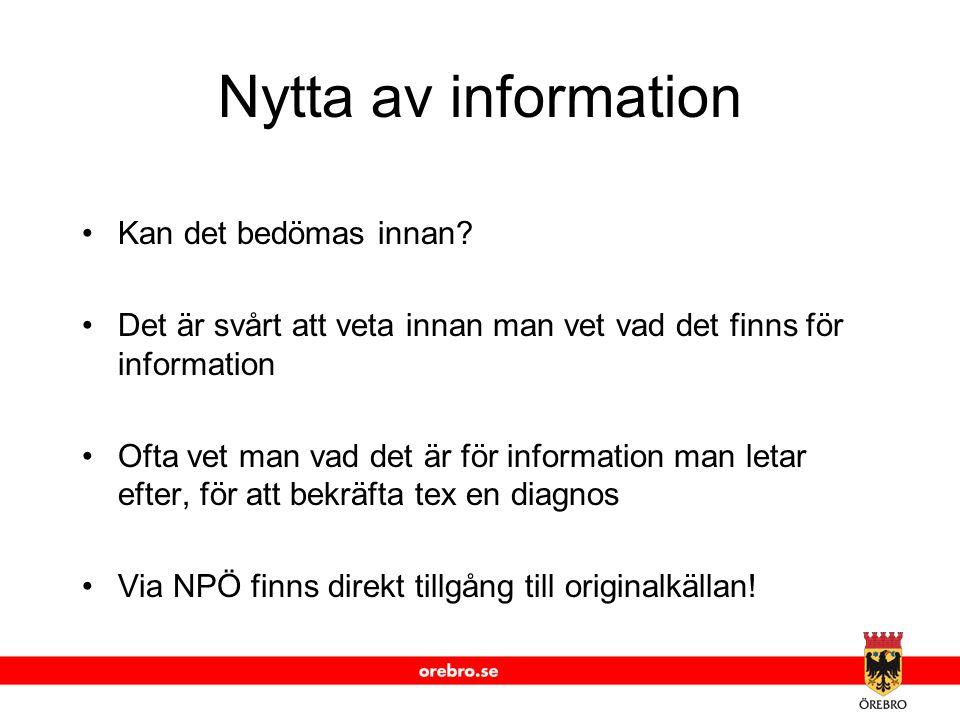 www.orebro.se Nytta av information Kan det bedömas innan? Det är svårt att veta innan man vet vad det finns för information Ofta vet man vad det är fö