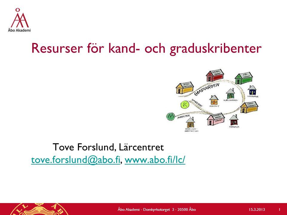 Resurser för kand- och graduskribenter Tove Forslund, Lärcentret tove.forslund@abo.fi, www.abo.fi/lc/ tove.forslund@abo.fiwww.abo.fi/lc/ Åbo Akademi - Domkyrkotorget 3 - 20500 Åbo 1 15.3.2013