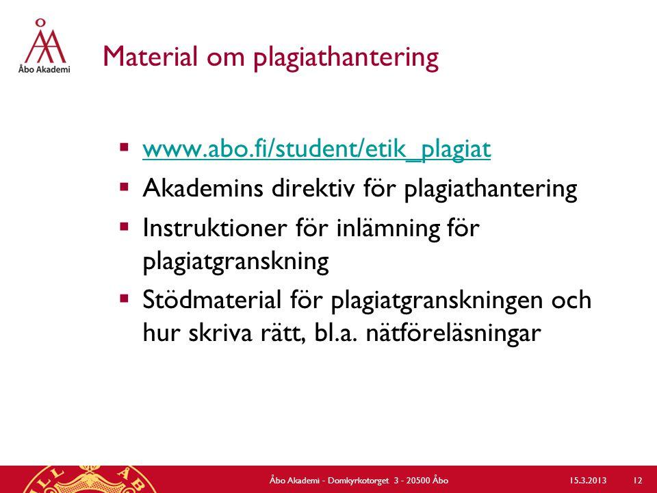 Material om plagiathantering  www.abo.fi/student/etik_plagiat www.abo.fi/student/etik_plagiat  Akademins direktiv för plagiathantering  Instruktioner för inlämning för plagiatgranskning  Stödmaterial för plagiatgranskningen och hur skriva rätt, bl.a.