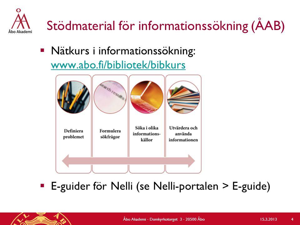 Stödmaterial för informationssökning (ÅAB)  Nätkurs i informationssökning: www.abo.fi/bibliotek/bibkurs www.abo.fi/bibliotek/bibkurs  E-guider för Nelli (se Nelli-portalen > E-guide) Åbo Akademi - Domkyrkotorget 3 - 20500 Åbo 4 15.3.2013