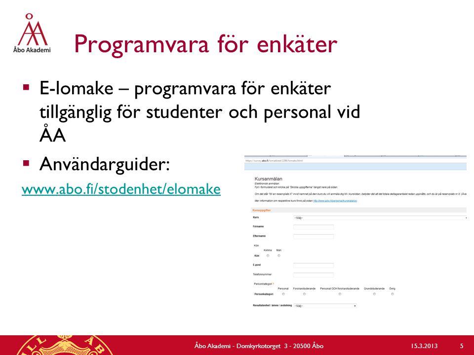 Programvara för enkäter  E-lomake – programvara för enkäter tillgänglig för studenter och personal vid ÅA  Användarguider: www.abo.fi/stodenhet/elomake 15.3.2013Åbo Akademi - Domkyrkotorget 3 - 20500 Åbo 5