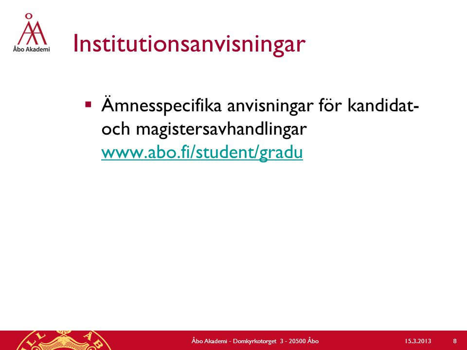 Institutionsanvisningar  Ämnesspecifika anvisningar för kandidat- och magistersavhandlingar www.abo.fi/student/gradu www.abo.fi/student/gradu Åbo Aka