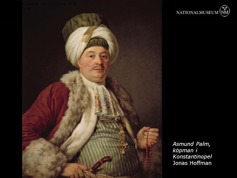 Asmund Palm, k ö pman i Konstantinopel, 1773 av Jonas Hoffman Asmund Palm, köpman i Konstantinopel Jonas Hoffman