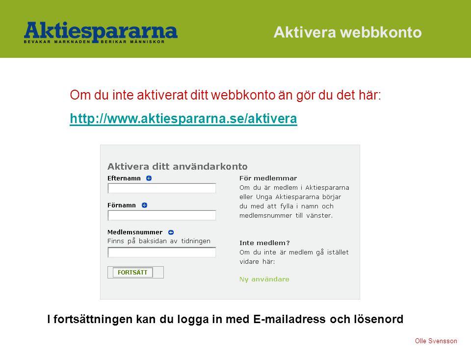 Olle Svensson Om du inte aktiverat ditt webbkonto än gör du det här: http://www.aktiespararna.se/aktivera Aktivera webbkonto I fortsättningen kan du logga in med E-mailadress och lösenord