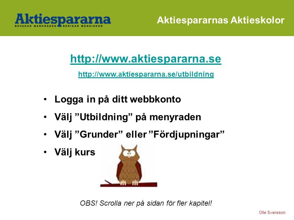 http://www.aktiespararna.se http://www.aktiespararna.se/utbildning Logga in på ditt webbkonto Välj Utbildning på menyraden Välj Grunder eller Fördjupningar Välj kurs OBS.