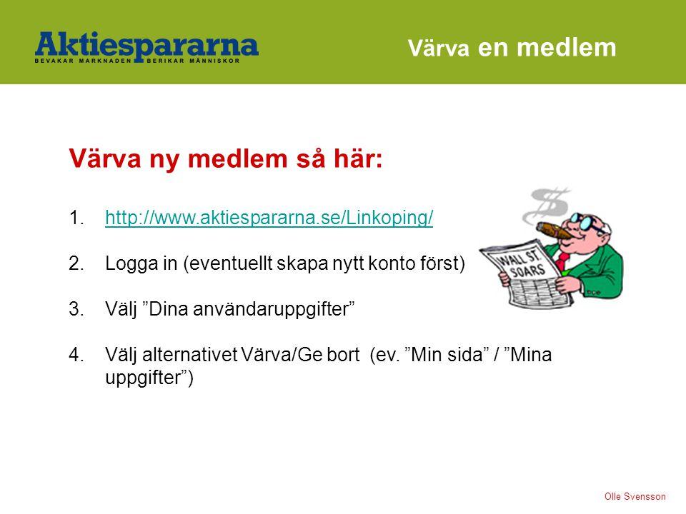 Värva en medlem Värva ny medlem så här: 1. http://www.aktiespararna.se/Linkoping/http://www.aktiespararna.se/Linkoping/ 2. Logga in (eventuellt skapa