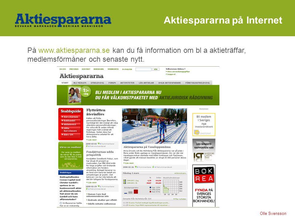 Aktiespararna på Internet På www.aktiespararna.se kan du få information om bl a aktieträffar, medlemsförmåner och senaste nytt. Olle Svensson