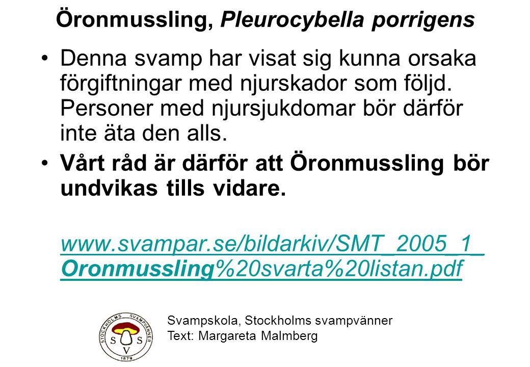 Öronmussling, Pleurocybella porrigens Denna svamp har visat sig kunna orsaka förgiftningar med njurskador som följd. Personer med njursjukdomar bör dä