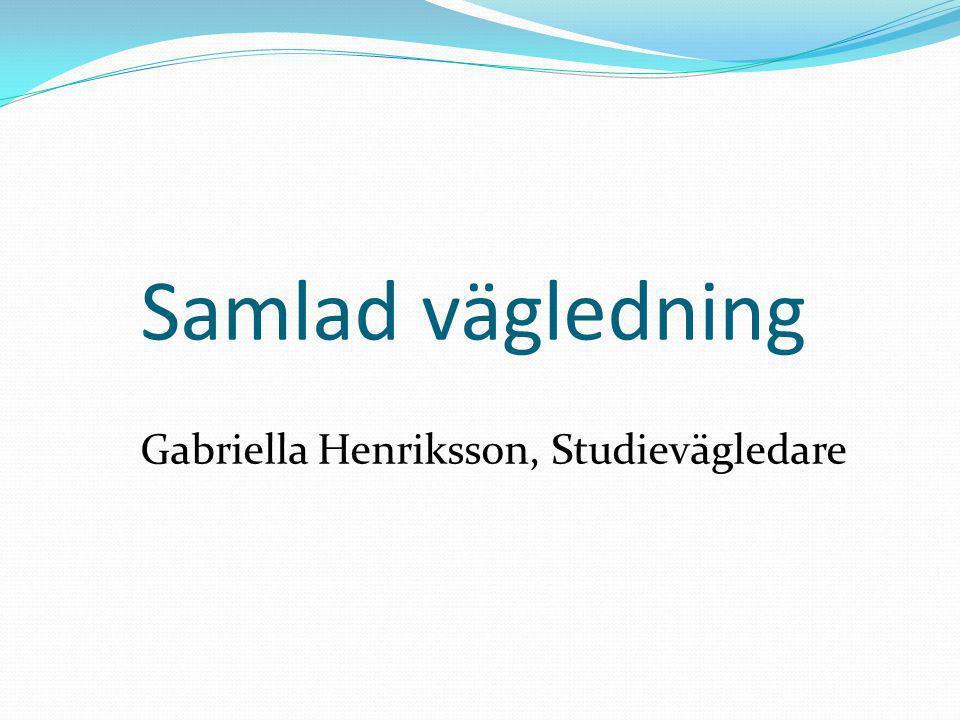 Samlad vägledning Gabriella Henriksson, Studievägledare