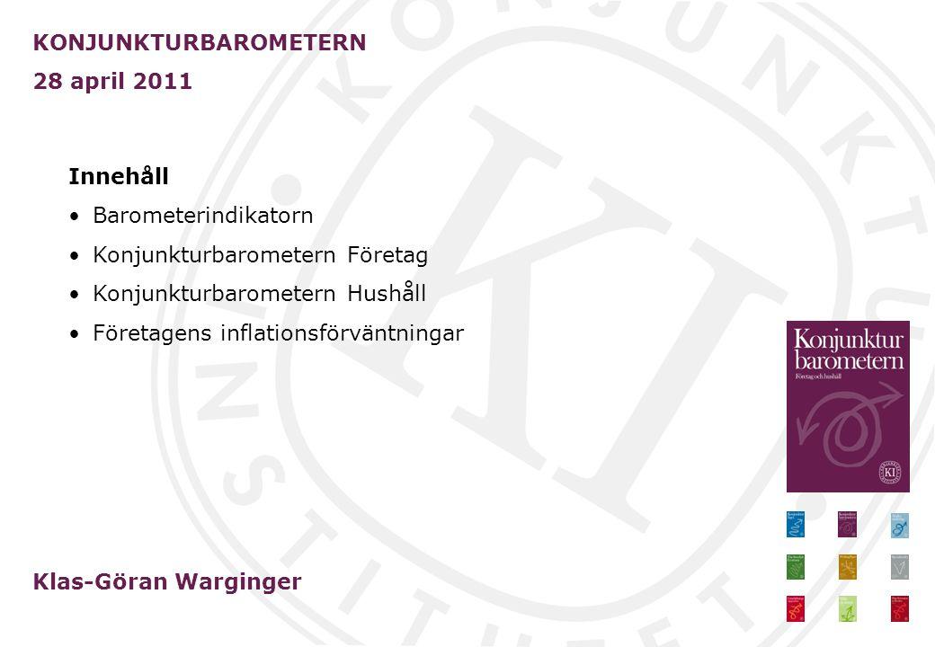 KONJUNKTURBAROMETERN 28 april 2011 Klas-Göran Warginger Innehåll Barometerindikatorn Konjunkturbarometern Företag Konjunkturbarometern Hushåll Företagens inflationsförväntningar
