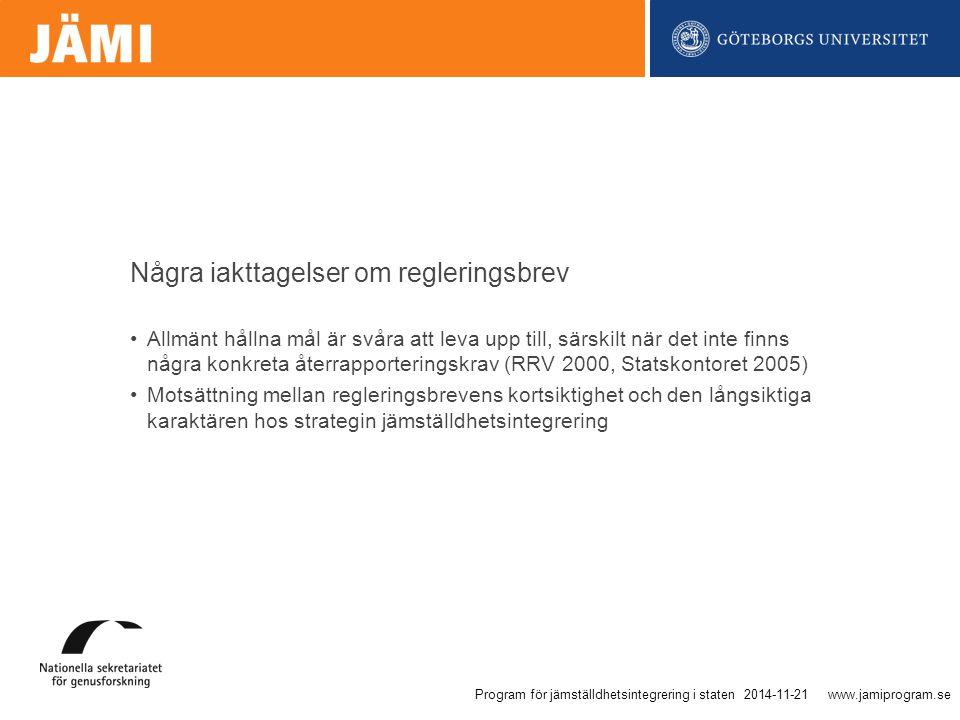 www.jamiprogram.se Allmänt hållna mål är svåra att leva upp till, särskilt när det inte finns några konkreta återrapporteringskrav (RRV 2000, Statskontoret 2005) Motsättning mellan regleringsbrevens kortsiktighet och den långsiktiga karaktären hos strategin jämställdhetsintegrering Några iakttagelser om regleringsbrev 2014-11-21Program för jämställdhetsintegrering i staten
