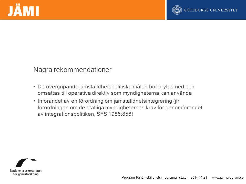 www.jamiprogram.se De övergripande jämställdhetspolitiska målen bör brytas ned och omsättas till operativa direktiv som myndigheterna kan använda Införandet av en förordning om jämställdhetsintegrering (jfr förordningen om de statliga myndigheternas krav för genomförandet av integrationspolitiken, SFS 1986:856) Några rekommendationer 2014-11-21Program för jämställdhetsintegrering i staten