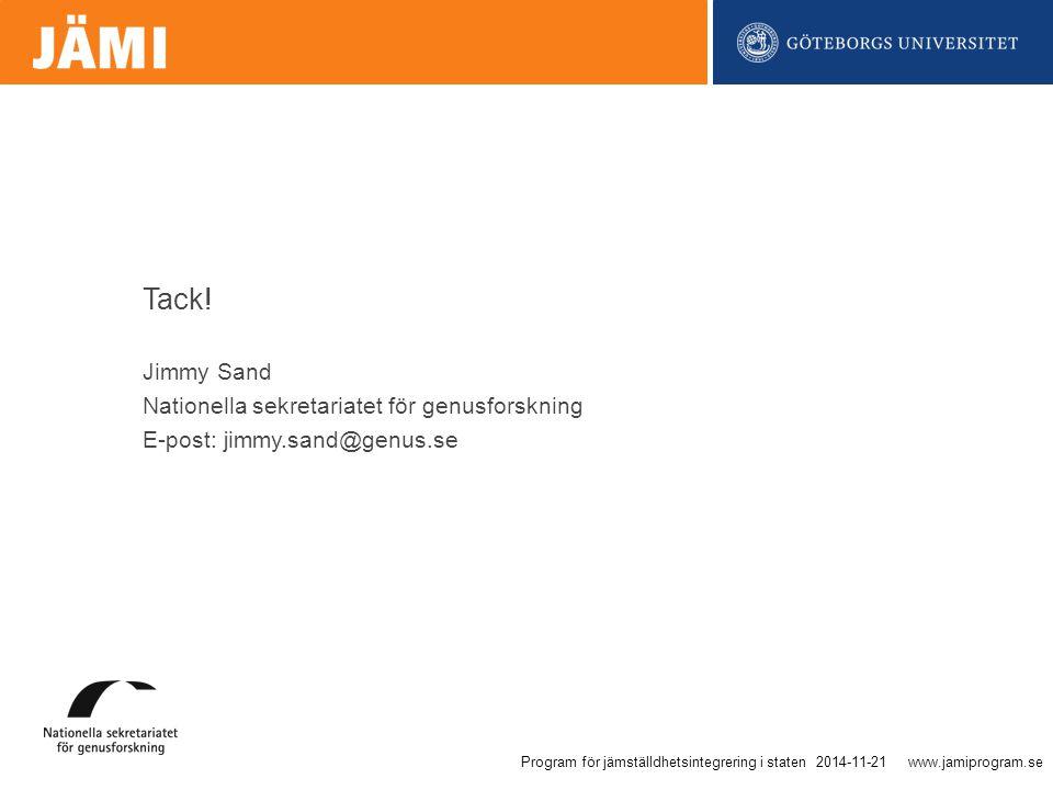 www.jamiprogram.se Jimmy Sand Nationella sekretariatet för genusforskning E-post: jimmy.sand@genus.se Tack.