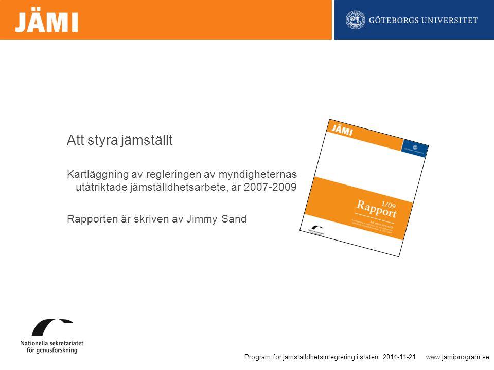 www.jamiprogram.se En (om)organisering, förbättring, utveckling och utvärdering av beslutsprocesser, så att ett jämställdhetsperspektiv införlivas i allt beslutsfattande, på alla nivåer och i alla steg av processen, av de aktörer som normalt sett delar i beslutsfattandet. – Europarådets expertgrupp, 1998 Jämställdhetsintegrering… 2014-11-21Program för jämställdhetsintegrering i staten