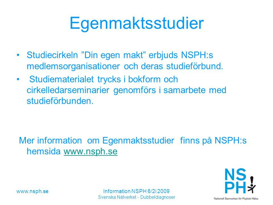 www.nsph.seInformation NSPH 6/2i 2009 Svenska Nätverket - Dubbeldiagnoser Egenmaktsstudier Studiecirkeln Din egen makt erbjuds NSPH:s medlemsorganisationer och deras studieförbund.