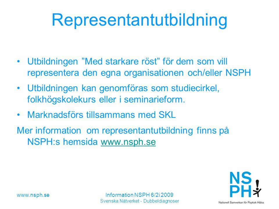 Information NSPH 6/2i 2009 Svenska Nätverket - Dubbeldiagnoser Representantutbildning Utbildningen Med starkare röst för dem som vill representera den egna organisationen och/eller NSPH Utbildningen kan genomföras som studiecirkel, folkhögskolekurs eller i seminarieform.