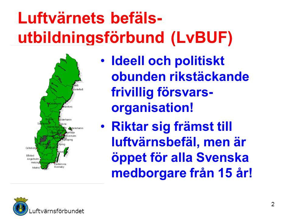 2 Luftvärnets befäls- utbildningsförbund (LvBUF) Ideell och politiskt obunden rikstäckande frivillig försvars- organisation! Riktar sig främst till lu