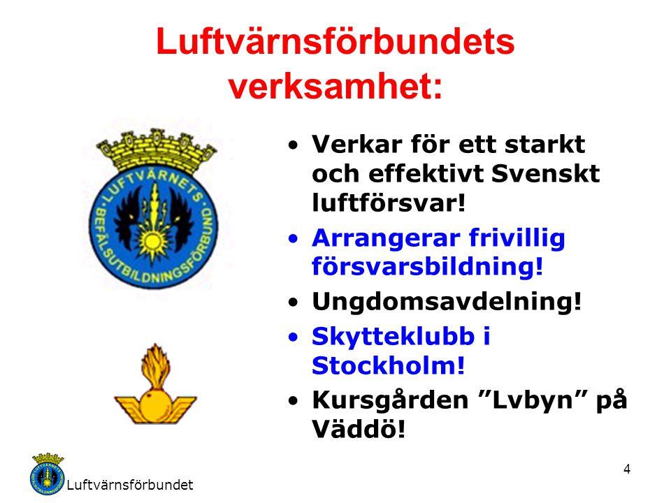 Luftvärnsförbundet 4 Luftvärnsförbundets verksamhet: Verkar för ett starkt och effektivt Svenskt luftförsvar! Arrangerar frivillig försvarsbildning! U