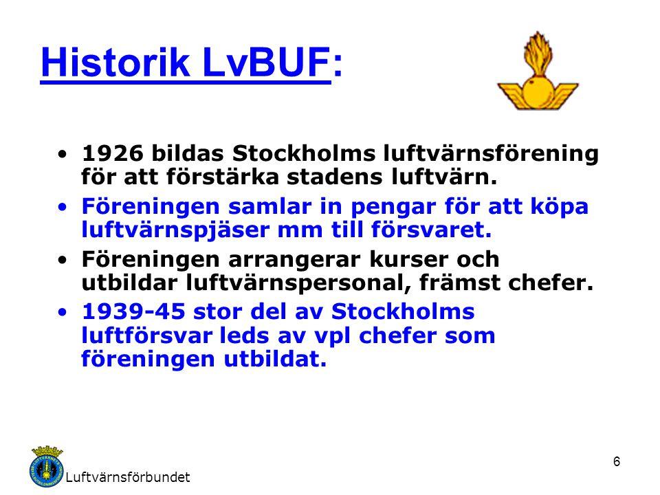Luftvärnsförbundet 6 Historik LvBUF: 1926 bildas Stockholms luftvärnsförening för att förstärka stadens luftvärn. Föreningen samlar in pengar för att