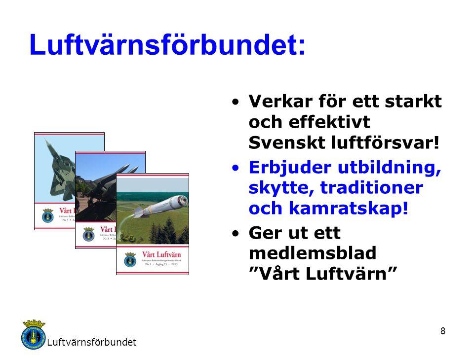 Luftvärnsförbundet 8 Luftvärnsförbundet: Verkar för ett starkt och effektivt Svenskt luftförsvar! Erbjuder utbildning, skytte, traditioner och kamrats