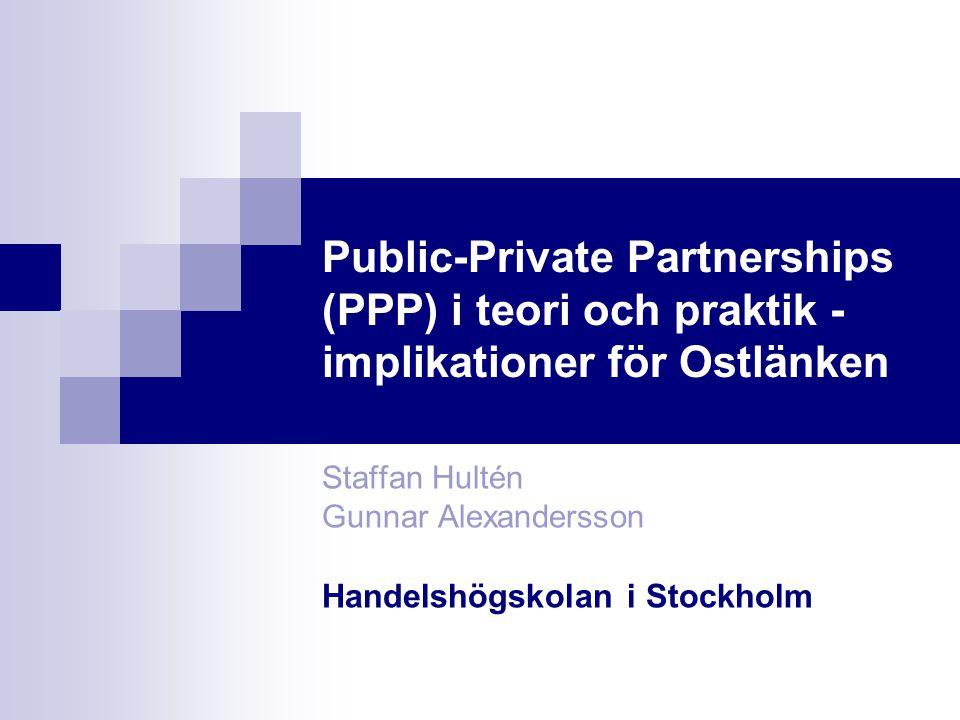 Public-Private Partnerships (PPP) i teori och praktik - implikationer för Ostlänken Staffan Hultén Gunnar Alexandersson Handelshögskolan i Stockholm