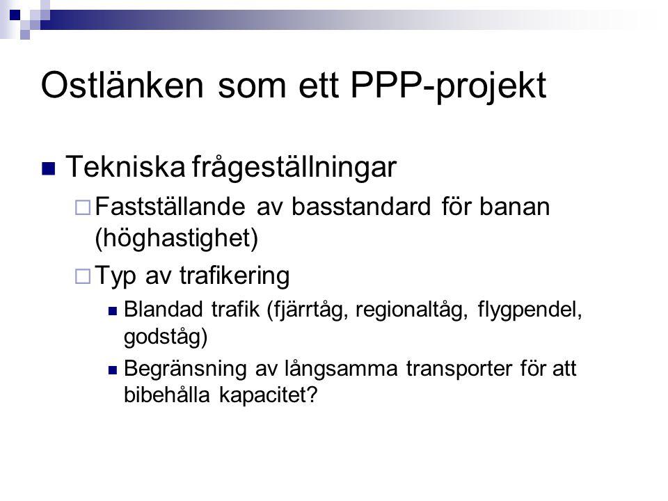 Ostlänken som ett PPP-projekt Tekniska frågeställningar  Fastställande av basstandard för banan (höghastighet)  Typ av trafikering Blandad trafik (f