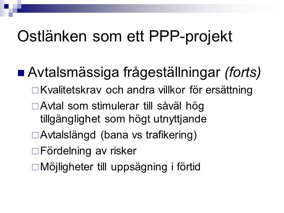 Ostlänken som ett PPP-projekt Avtalsmässiga frågeställningar (forts)  Kvalitetskrav och andra villkor för ersättning  Avtal som stimulerar till såvä