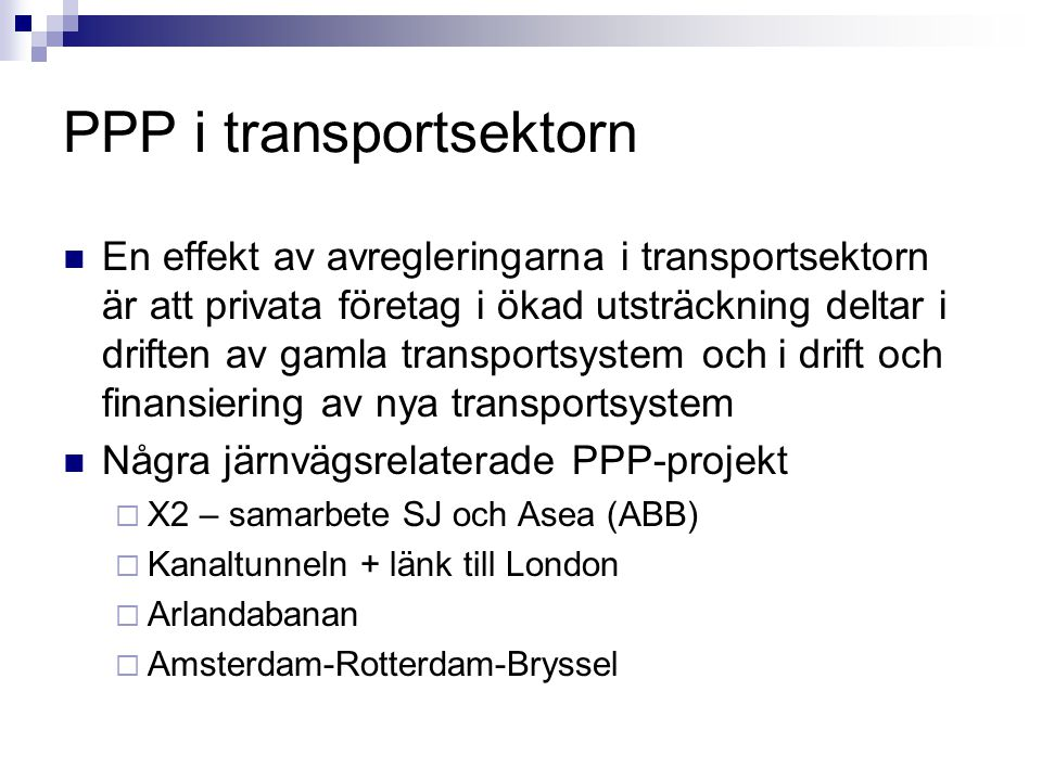 PPP i transportsektorn En effekt av avregleringarna i transportsektorn är att privata företag i ökad utsträckning deltar i driften av gamla transports