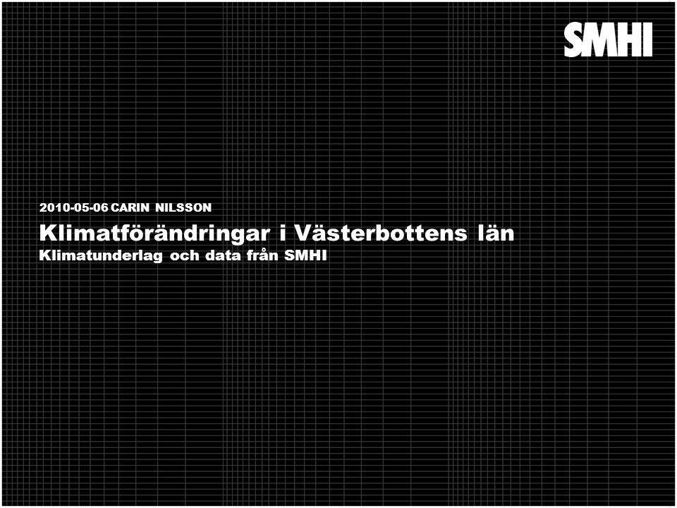 Klimatunderlag och data från SMHI 12 Nederbördsutveckling Västerbottens län http://www.smhi.se/klimatdata/klimatscenarier/klimatanalyser