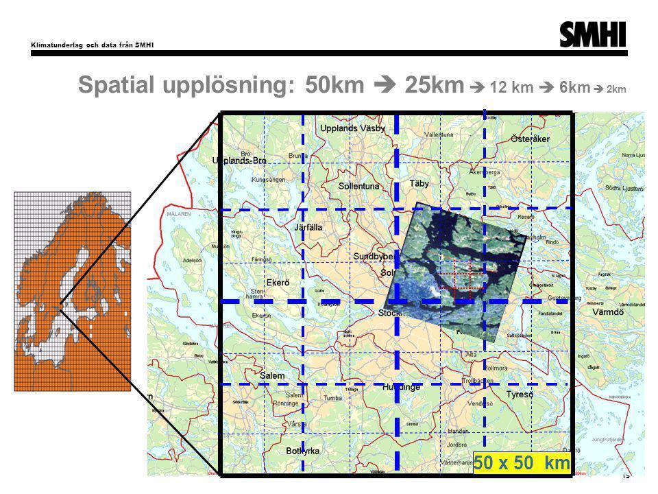 Klimatunderlag och data från SMHI 15 Spatial upplösning: 50km  25km  12 km  6km  2km 50 x 50 km