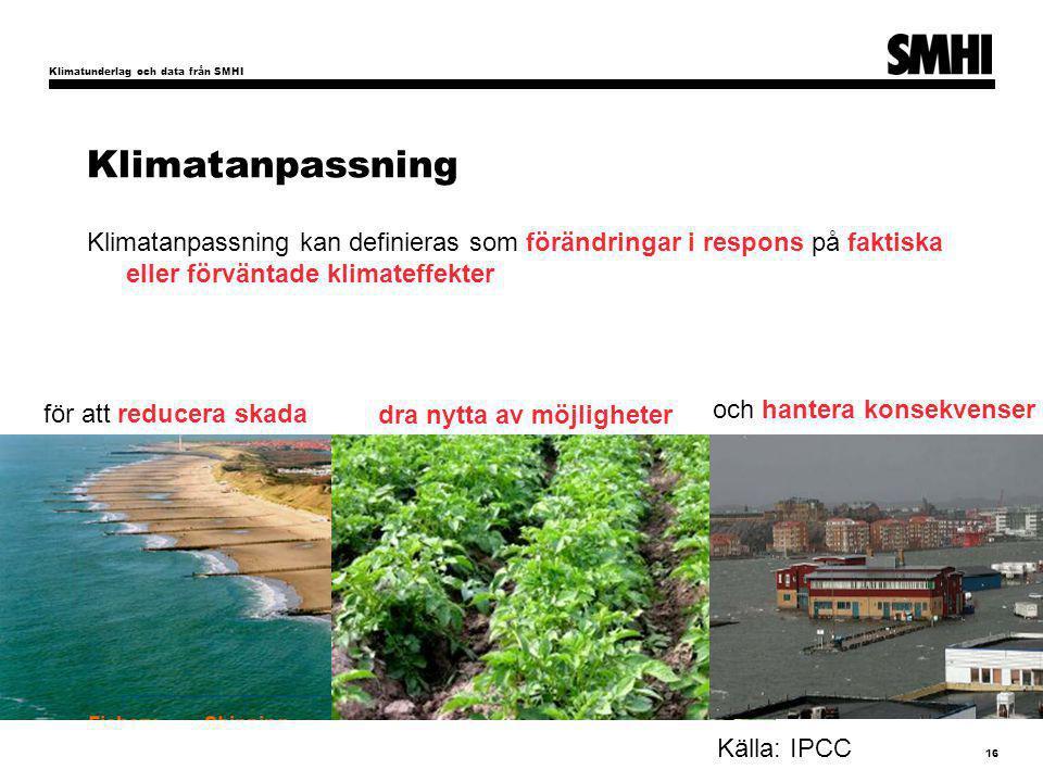 Klimatunderlag och data från SMHI 16 Klimatanpassning Klimatanpassning kan definieras som förändringar i respons på faktiska eller förväntade klimateffekter för att reducera skada dra nytta av möjligheter och hantera konsekvenser Källa: IPCC