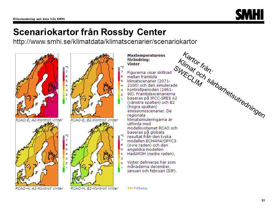 Klimatunderlag och data från SMHI 21 Umeå Hållbarhetsvecka Carin Nilsson Scenariokartor från Rossby Center http://www.smhi.se/klimatdata/klimatscenarier/scenariokartor Kartor från: Klimat och sårbarhetsutredningen SWECLIM