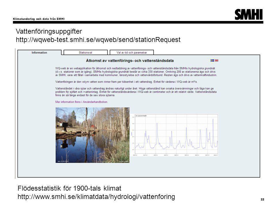 Klimatunderlag och data från SMHI 22 Umeå Hållbarhetsvecka Carin Nilsson Vattenföringsuppgifter http://wqweb-test.smhi.se/wqweb/send/stationRequest Flödesstatistik för 1900-tals klimat http://www.smhi.se/klimatdata/hydrologi/vattenforing