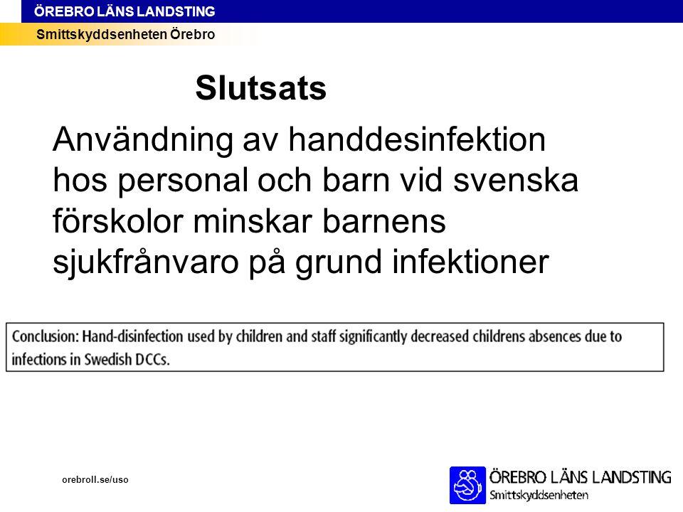 Smittskyddsenheten Örebro ÖREBRO LÄNS LANDSTING orebroll.se/uso Användning av handdesinfektion hos personal och barn vid svenska förskolor minskar bar