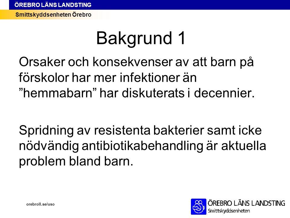 """Smittskyddsenheten Örebro ÖREBRO LÄNS LANDSTING Bakgrund 1 Orsaker och konsekvenser av att barn på förskolor har mer infektioner än """"hemmabarn"""" har di"""