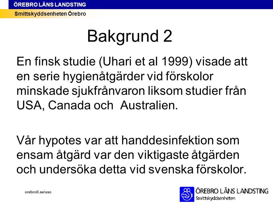 Smittskyddsenheten Örebro ÖREBRO LÄNS LANDSTING Bakgrund 2 En finsk studie (Uhari et al 1999) visade att en serie hygienåtgärder vid förskolor minskad