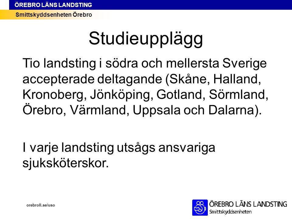 Smittskyddsenheten Örebro ÖREBRO LÄNS LANDSTING Studieupplägg orebroll.se/uso Tio landsting i södra och mellersta Sverige accepterade deltagande (Skån