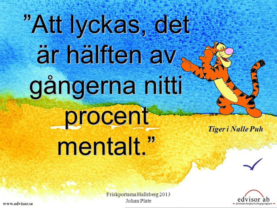 """""""Att lyckas, det är hälften av gångerna nitti procent mentalt."""" Tiger i Nalle Puh www.edvisor.se Friskportarna Hallsberg 2013 Johan Plate"""