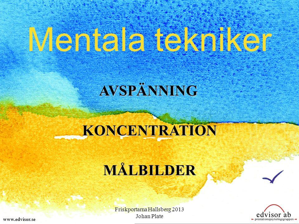 Mentala tekniker AVSPÄNNING www.edvisor.se KONCENTRATION MÅLBILDER Friskportarna Hallsberg 2013 Johan Plate