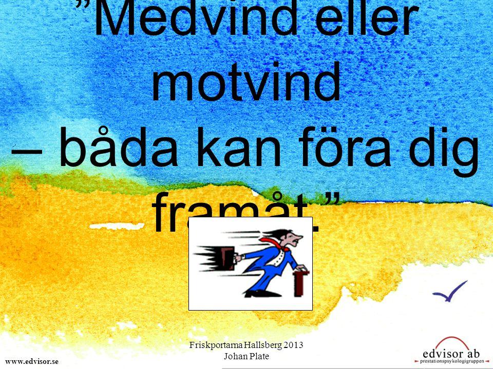 """""""Medvind eller motvind – båda kan föra dig framåt."""" www.edvisor.se Friskportarna Hallsberg 2013 Johan Plate"""
